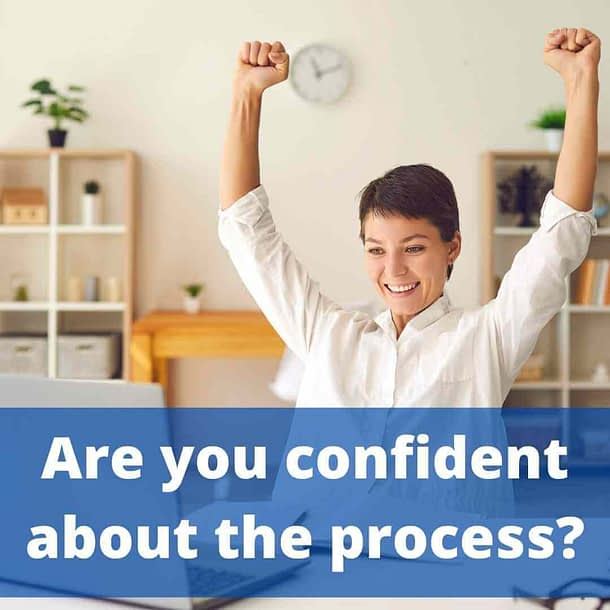 Are you confident about the process